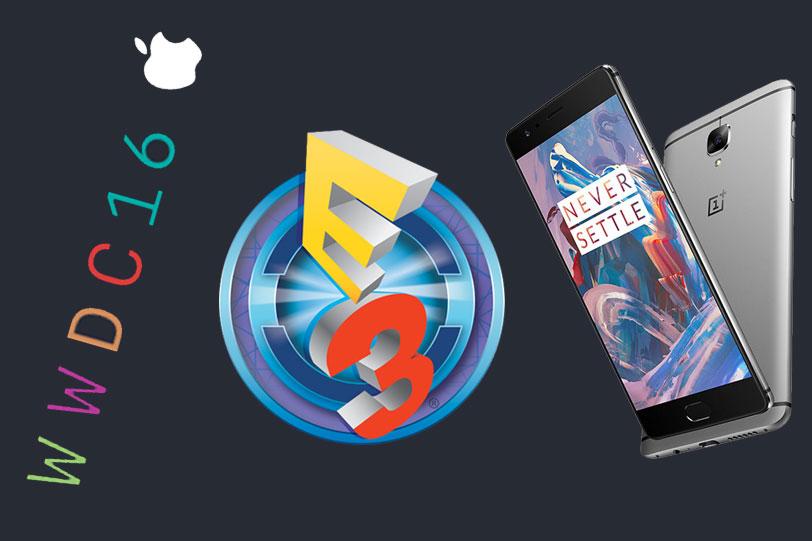 WWDC, E3, OnePlus 3